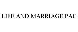 mark for LIFE AND MARRIAGE PAC, trademark #85554550
