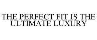 mark for THE PERFECT FIT IS THE ULTIMATE LUXURY, trademark #85554959
