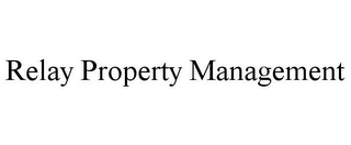 mark for RELAY PROPERTY MANAGEMENT, trademark #85555214