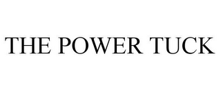 mark for THE POWER TUCK, trademark #85555333