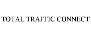 mark for TOTAL TRAFFIC CONNECT, trademark #85555369