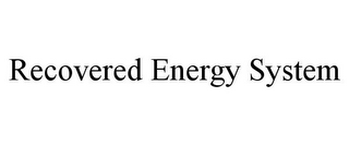 mark for RECOVERED ENERGY SYSTEM, trademark #85555414