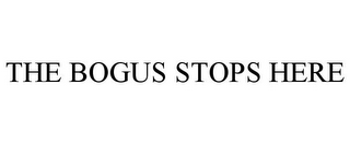 mark for THE BOGUS STOPS HERE, trademark #85555542