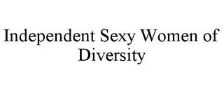 mark for INDEPENDENT SEXY WOMEN OF DIVERSITY, trademark #85555978