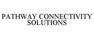 mark for PATHWAY CONNECTIVITY SOLUTIONS, trademark #85555998