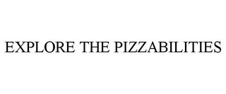 mark for EXPLORE THE PIZZABILITIES, trademark #85556072