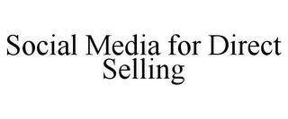 mark for SOCIAL MEDIA FOR DIRECT SELLING, trademark #85556213