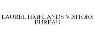mark for LAUREL HIGHLANDS VISITORS BUREAU, trademark #85556416
