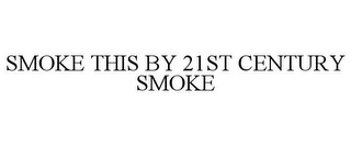 mark for SMOKE THIS BY 21ST CENTURY SMOKE, trademark #85556469