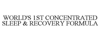 mark for WORLD'S 1ST CONCENTRATED SLEEP & RECOVERY FORMULA, trademark #85556523