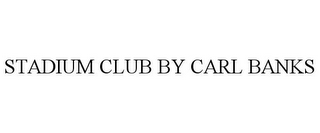 mark for STADIUM CLUB BY CARL BANKS, trademark #85556657