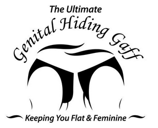 mark for THE ULTIMATE GENITAL HIDING GAFF KEEPING YOU FLAT & FEMININE, trademark #85556669