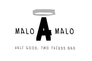 mark for MALO A MALO HALF GOOD, TWO THIRDS BAD, trademark #85556708