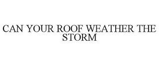 mark for CAN YOUR ROOF WEATHER THE STORM, trademark #85557065