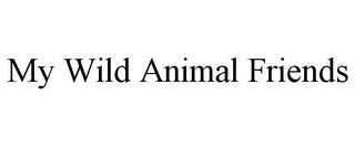 mark for MY WILD ANIMAL FRIENDS, trademark #85557196