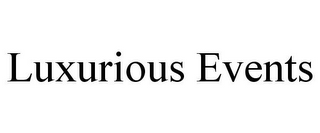 mark for LUXURIOUS EVENTS, trademark #85557200