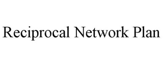 mark for RECIPROCAL NETWORK PLAN, trademark #85557236