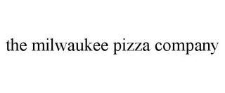 mark for THE MILWAUKEE PIZZA COMPANY, trademark #85557240