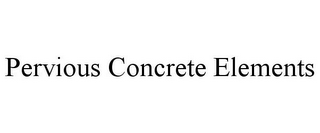 mark for PERVIOUS CONCRETE ELEMENTS, trademark #85557461