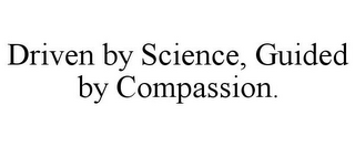 mark for DRIVEN BY SCIENCE, GUIDED BY COMPASSION., trademark #85557669