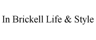 mark for IN BRICKELL LIFE & STYLE, trademark #85557755