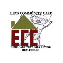 mark for ECC ELEOS COMMUNITY CARE HOME CARE THAT GOES BEYOND HEALTHCARE, trademark #85557880