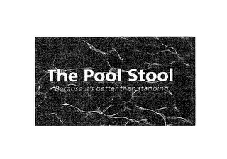 mark for THE POOL STOOL BECAUSE IT'S BETTER THAN STANDING., trademark #85557919
