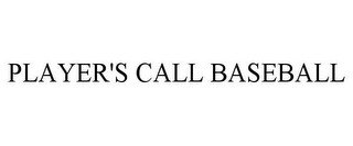 mark for PLAYER'S CALL BASEBALL, trademark #85557984