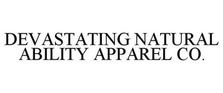 mark for DEVASTATING NATURAL ABILITY APPAREL CO., trademark #85558111