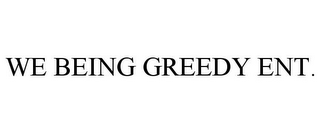 mark for WE BEING GREEDY ENT., trademark #85558130