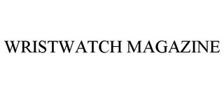 mark for WRISTWATCH MAGAZINE, trademark #85558663