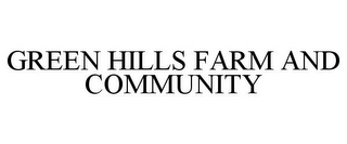 mark for GREEN HILLS FARM AND COMMUNITY, trademark #85558950