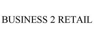 mark for BUSINESS 2 RETAIL, trademark #85559076