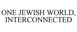 mark for ONE JEWISH WORLD, INTERCONNECTED, trademark #85559163