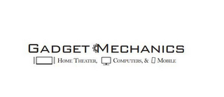 mark for GADGET MECHANICS HOME THEATER COMPUTERS & MOBILE, trademark #85559166
