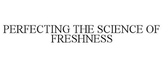mark for PERFECTING THE SCIENCE OF FRESHNESS, trademark #85559779
