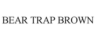 mark for BEAR TRAP BROWN, trademark #85560111