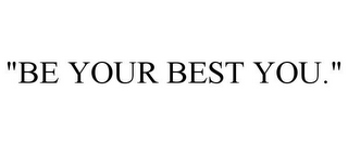 "mark for ""BE YOUR BEST YOU."", trademark #85560273"