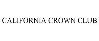 mark for CALIFORNIA CROWN CLUB, trademark #85560605