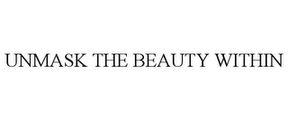 mark for UNMASK THE BEAUTY WITHIN, trademark #85560658