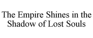 mark for THE EMPIRE SHINES IN THE SHADOW OF LOST SOULS, trademark #85560711