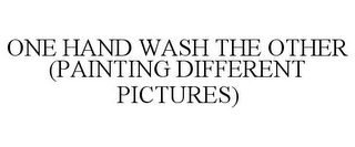 mark for ONE HAND WASH THE OTHER (PAINTING DIFFERENT PICTURES), trademark #85560800