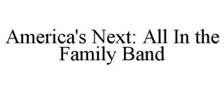 mark for AMERICA'S NEXT: ALL IN THE FAMILY BAND, trademark #85560838