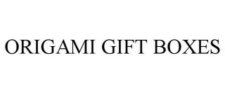 mark for ORIGAMI GIFT BOXES, trademark #85561079