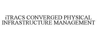 mark for ITRACS CONVERGED PHYSICAL INFRASTRUCTURE MANAGEMENT, trademark #85561573