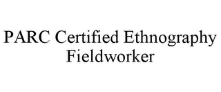 mark for PARC CERTIFIED ETHNOGRAPHY FIELDWORKER, trademark #85561790