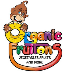 mark for ORGANIC FRUITONS VEGETABLES FRUITS AND MORE, trademark #85562014