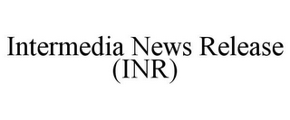 mark for INTERMEDIA NEWS RELEASE (INR), trademark #85562114