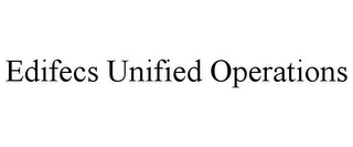 mark for EDIFECS UNIFIED OPERATIONS, trademark #85562137