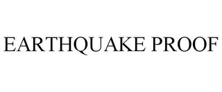 mark for EARTHQUAKE PROOF, trademark #85562782